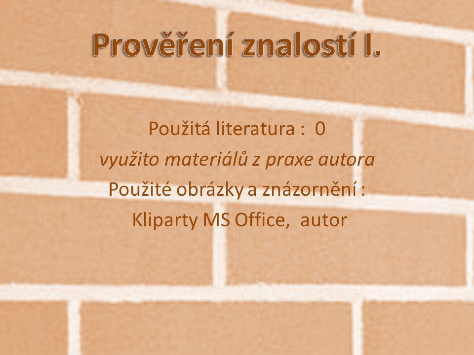 Použitá literatura : 0 využito materiálů z praxe autora Použité obrázky a znázornění : Kliparty MS Office, autor