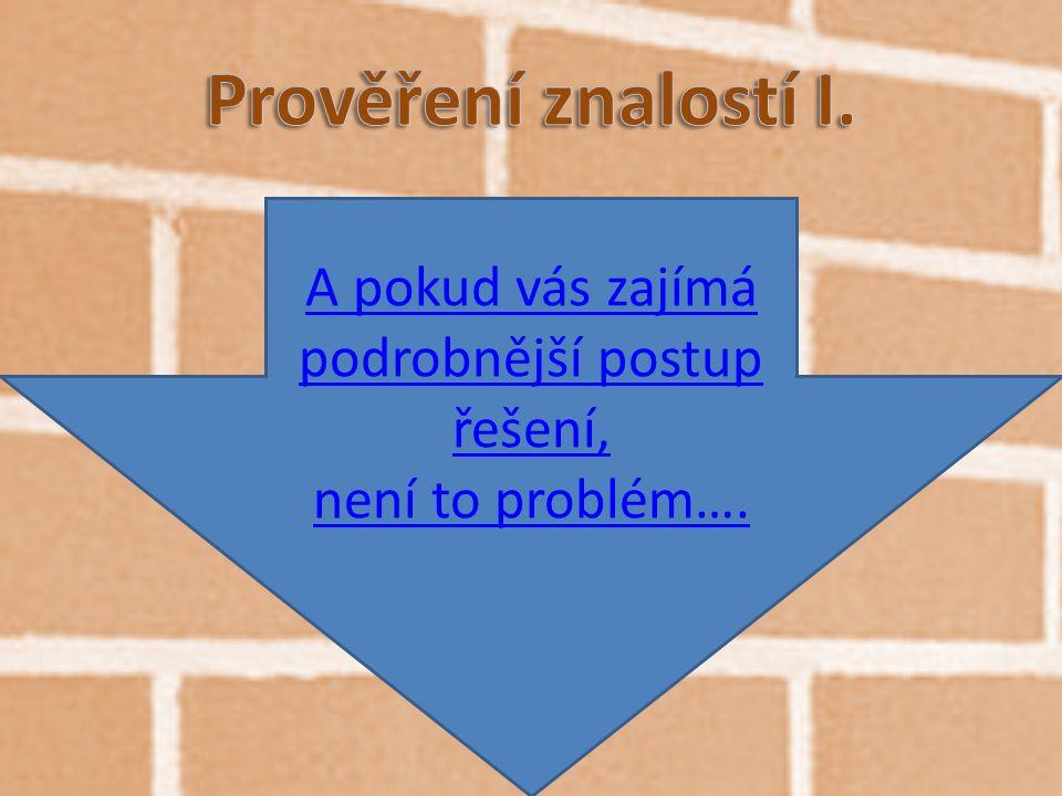 A pokud vás zajímá podrobnější postup řešení, není to problém….