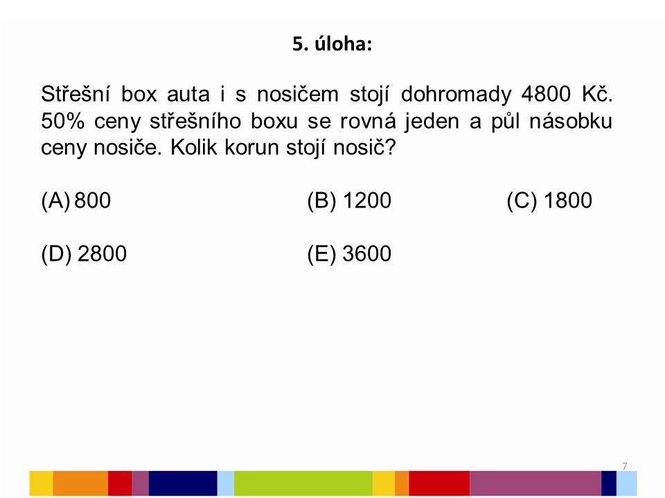 7 5. úloha: Střešní box auta i s nosičem stojí dohromady 4800 Kč. 50% ceny střešního boxu se rovná jeden a půl násobku ceny nosiče. Kolik korun stojí