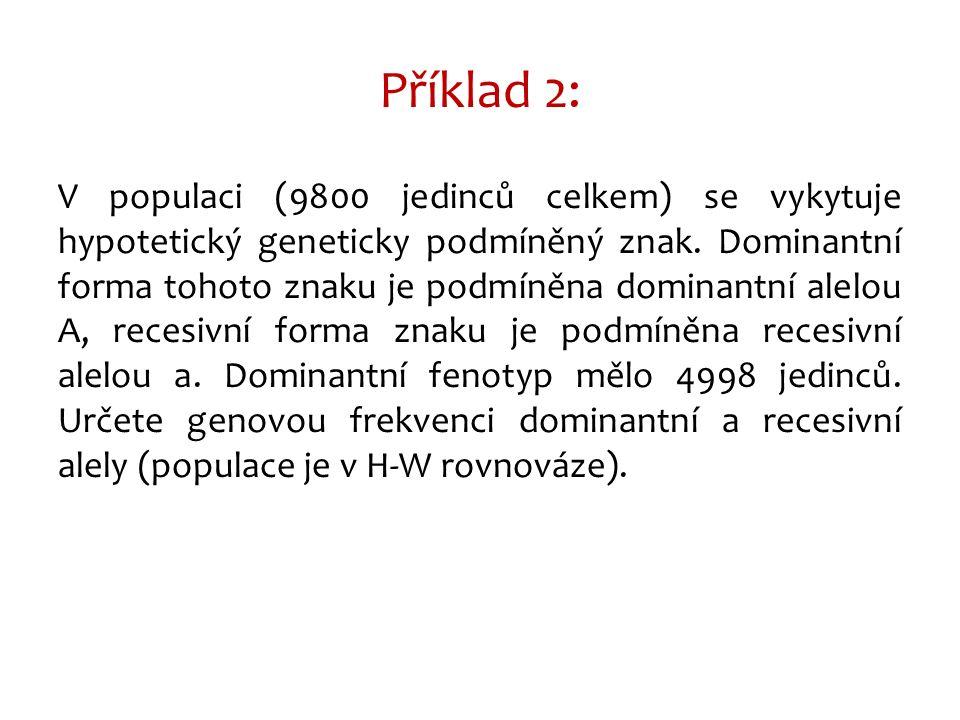 Příklad 2: V populaci (9800 jedinců celkem) se vykytuje hypotetický geneticky podmíněný znak.