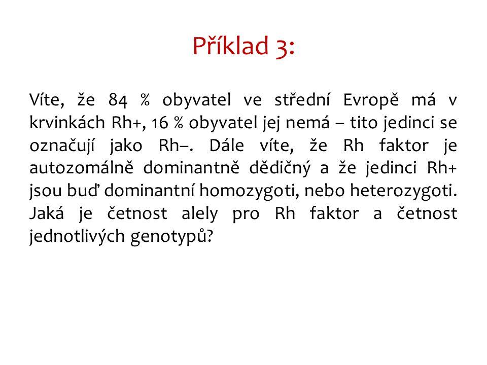 Víte, že 84 % obyvatel ve střední Evropě má v krvinkách Rh+, 16 % obyvatel jej nemá – tito jedinci se označují jako Rh–. Dále víte, že Rh faktor je au