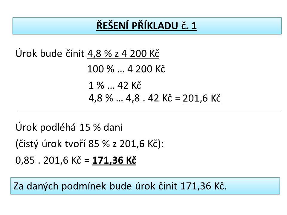 ŘEŠENÍ PŘÍKLADU č.2 3,6 % z 4200 Kč = 3, 6. 42 Kč = 151,2 Kč Čistý úrok: 85 % z 151,2 Kč = 85.
