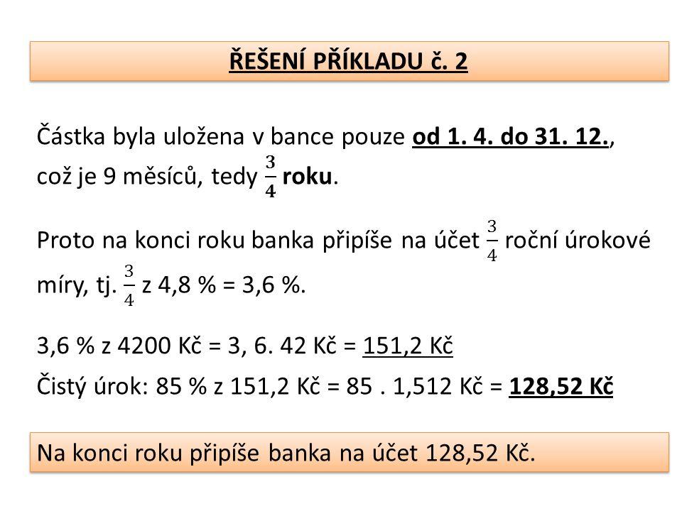 ŘEŠENÍ PŘÍKLADU č. 2 3,6 % z 4200 Kč = 3, 6. 42 Kč = 151,2 Kč Čistý úrok: 85 % z 151,2 Kč = 85.