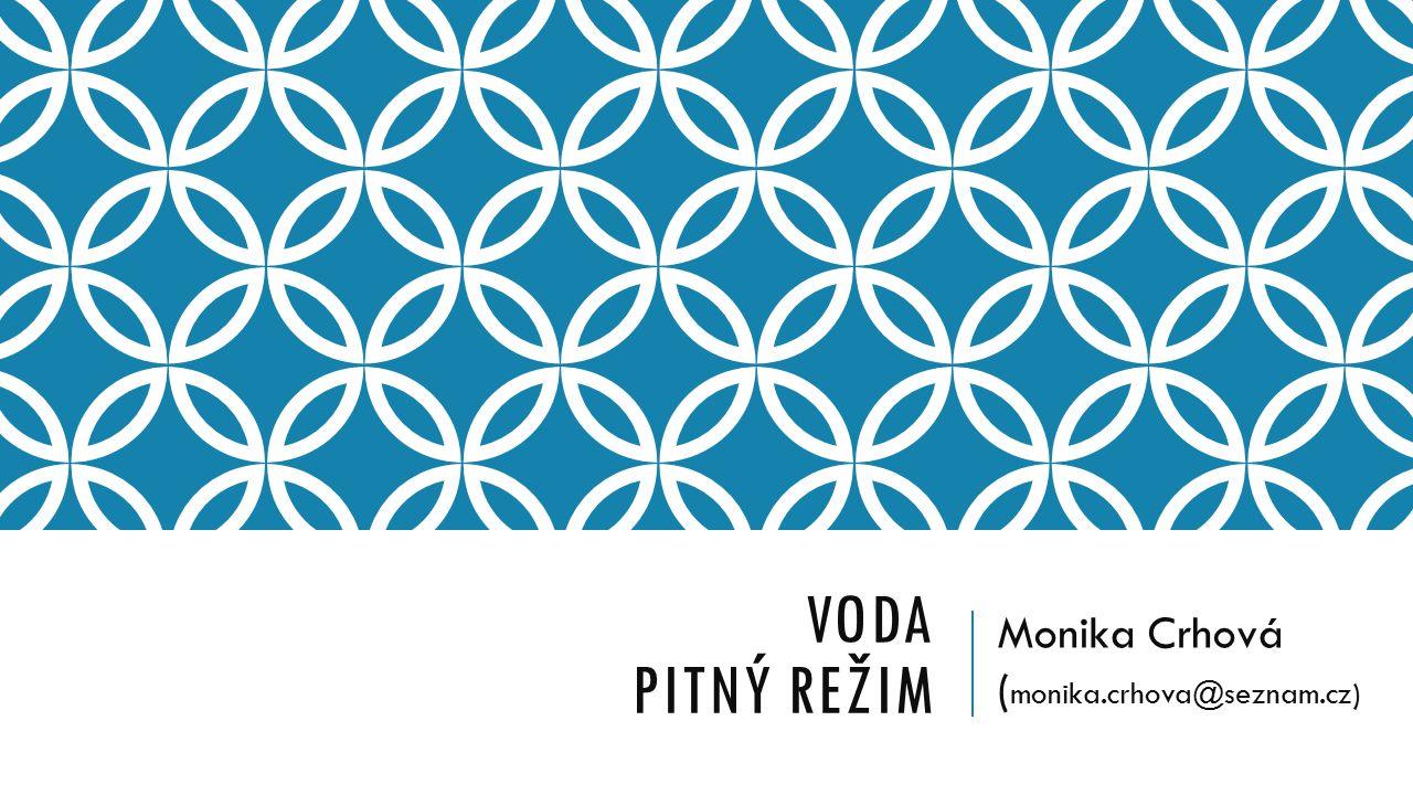 VODA PITNÝ REŽIM Monika Crhová ( monika.crhova@seznam.cz)