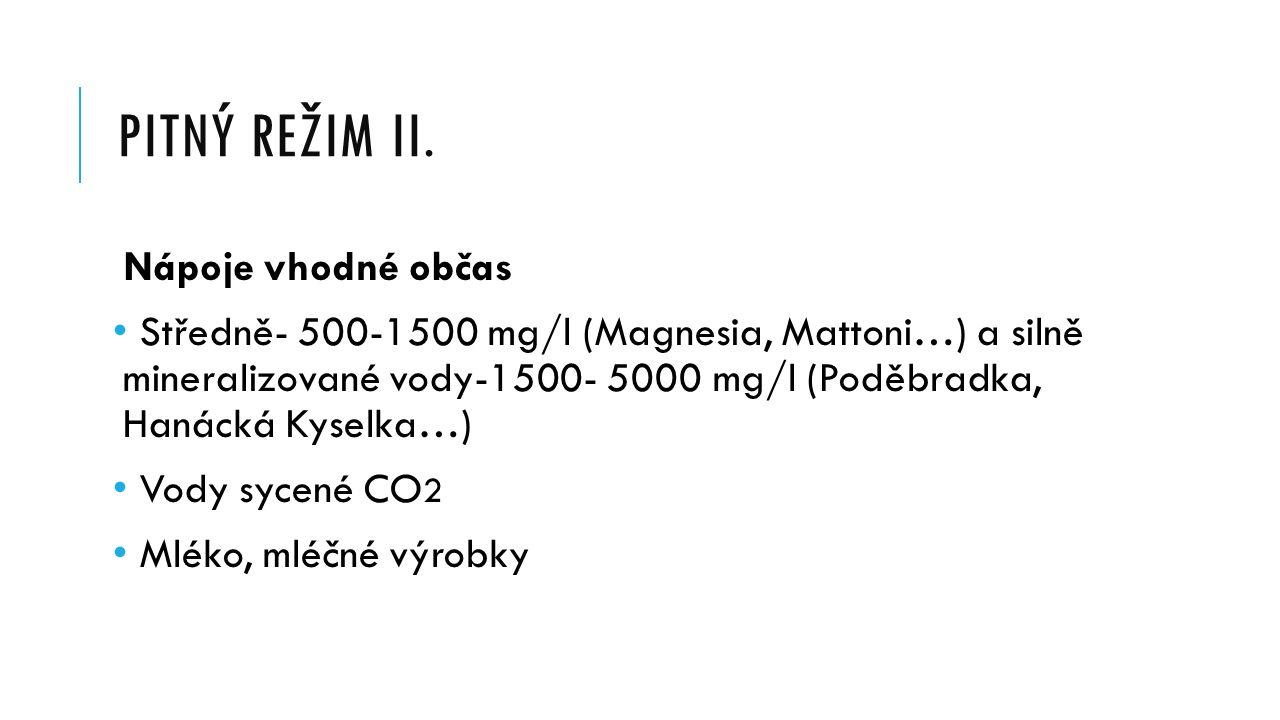 PITNÝ REŽIM II. Nápoje vhodné občas Středně- 500-1500 mg/l (Magnesia, Mattoni…) a silně mineralizované vody-1500- 5000 mg/l (Poděbradka, Hanácká Kysel
