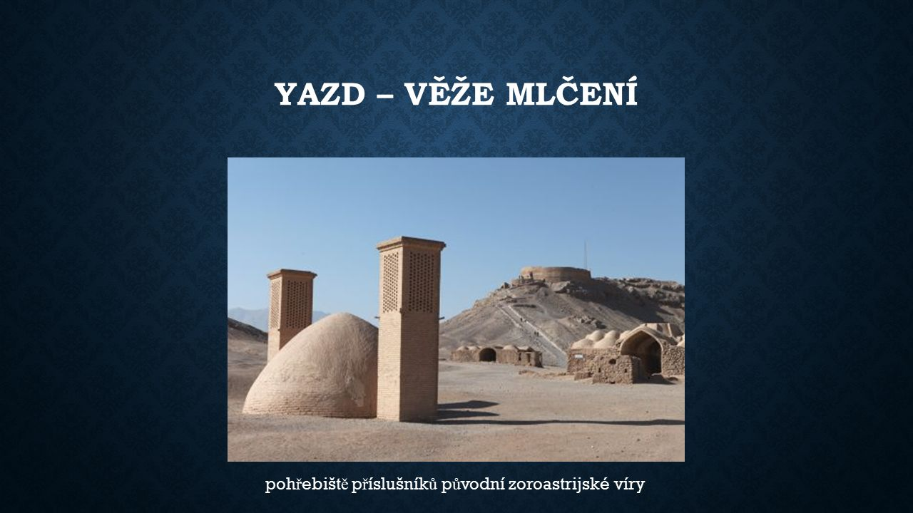 YAZD – VĚŽE MLČENÍ poh ř ebišt ě p ř íslušník ů p ů vodní zoroastrijské víry