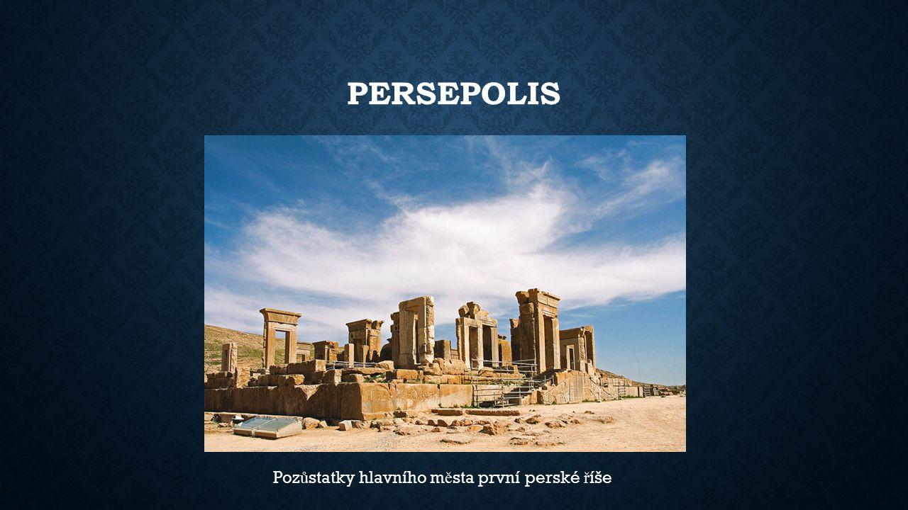 PERSEPOLIS Poz ů statky hlavního m ě sta první perské ř íše