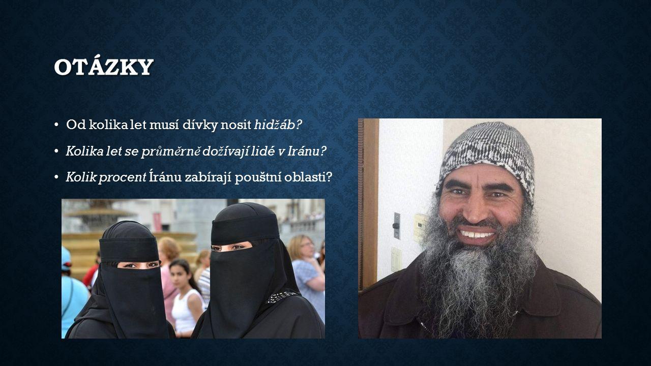 OTÁZKY Od kolika let musí dívky nosit Od kolika let musí dívky nosit hid ž áb? Kolika let se pr ů m ě rn ě do ž ívají lidé v Iránu? Kolik procent Írán