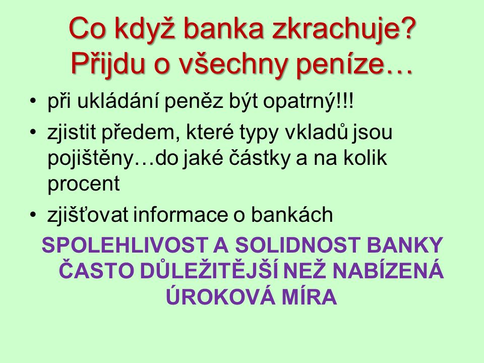 Co když banka zkrachuje. Přijdu o všechny peníze… při ukládání peněz být opatrný!!.