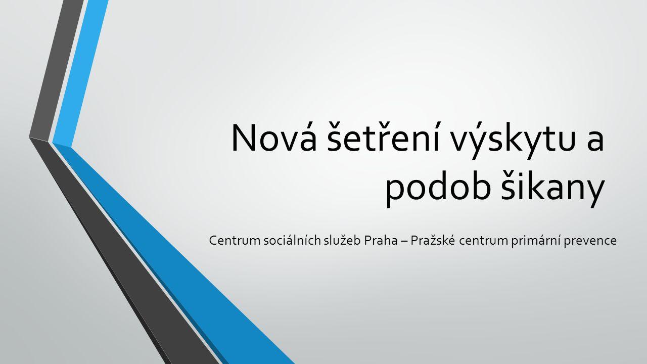 Nová šetření výskytu a podob šikany Centrum sociálních služeb Praha – Pražské centrum primární prevence