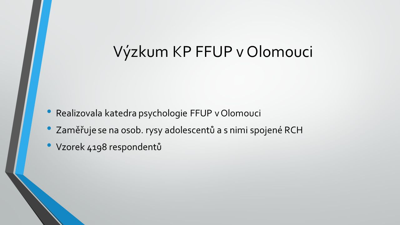 Výzkum KP FFUP v Olomouci Realizovala katedra psychologie FFUP v Olomouci Zaměřuje se na osob.
