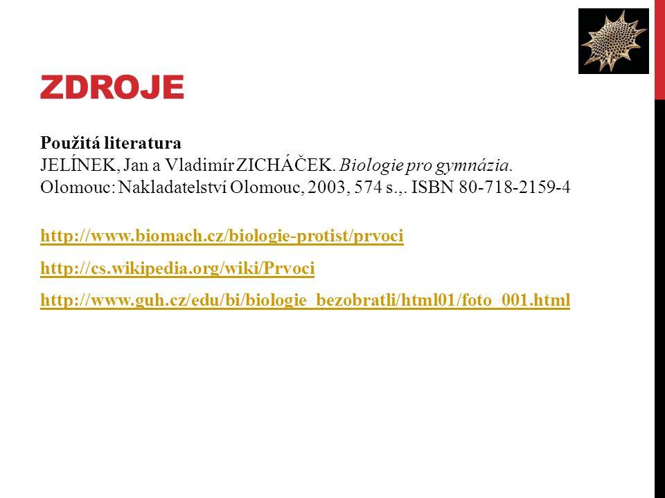 ZDROJE Použitá literatura JELÍNEK, Jan a Vladimír ZICHÁČEK. Biologie pro gymnázia. Olomouc: Nakladatelství Olomouc, 2003, 574 s.,. ISBN 80-718-2159-4