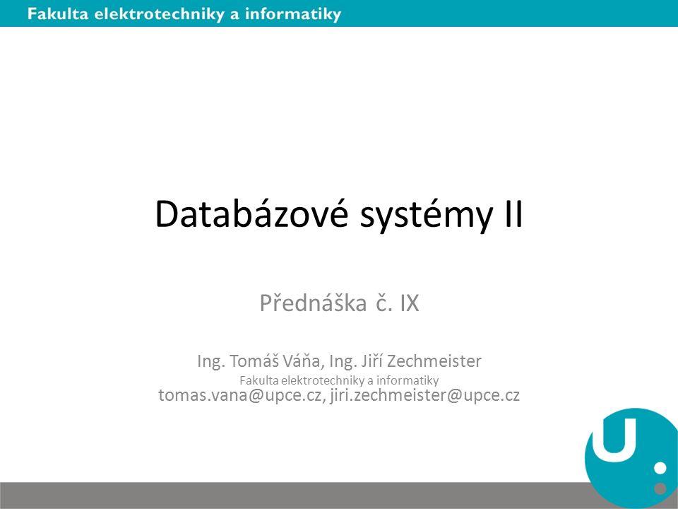 Databázové systémy II Přednáška č. IX Ing. Tomáš Váňa, Ing.