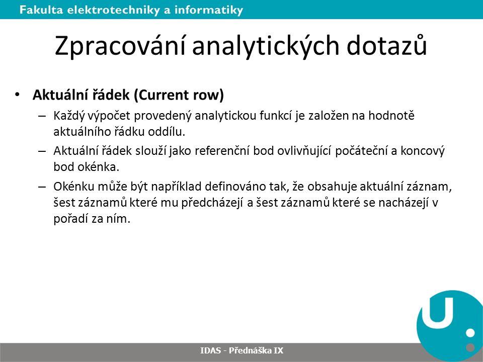 Zpracování analytických dotazů Aktuální řádek (Current row) – Každý výpočet provedený analytickou funkcí je založen na hodnotě aktuálního řádku oddílu.