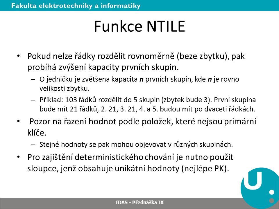 Funkce NTILE Pokud nelze řádky rozdělit rovnoměrně (beze zbytku), pak probíhá zvýšení kapacity prvních skupin.