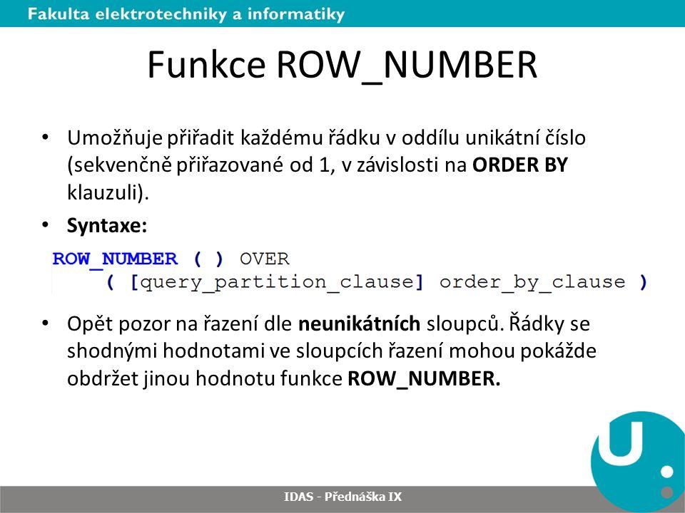 Funkce ROW_NUMBER Umožňuje přiřadit každému řádku v oddílu unikátní číslo (sekvenčně přiřazované od 1, v závislosti na ORDER BY klauzuli).