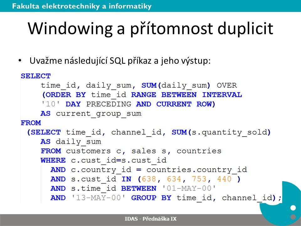 Windowing a přítomnost duplicit Uvažme následující SQL příkaz a jeho výstup: IDAS - Přednáška IX