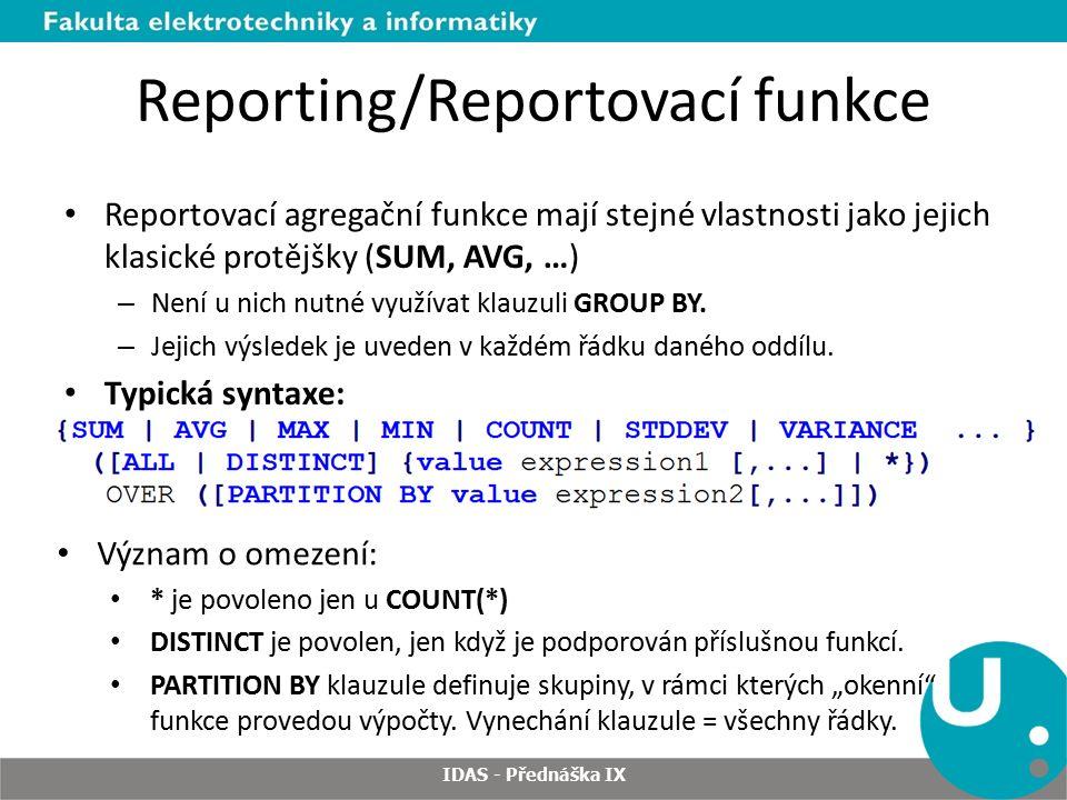 Reporting/Reportovací funkce Reportovací agregační funkce mají stejné vlastnosti jako jejich klasické protějšky (SUM, AVG, …) – Není u nich nutné využívat klauzuli GROUP BY.
