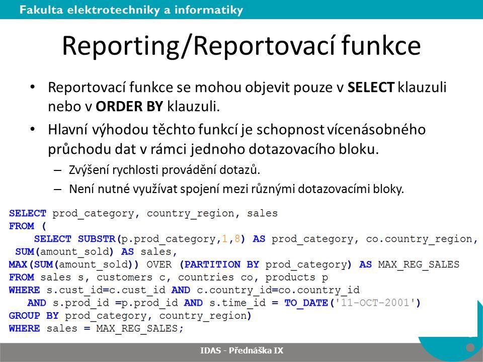 Reporting/Reportovací funkce Reportovací funkce se mohou objevit pouze v SELECT klauzuli nebo v ORDER BY klauzuli.