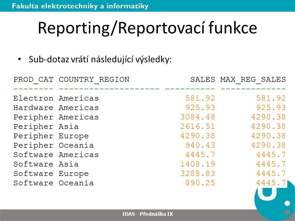 Reporting/Reportovací funkce Sub-dotaz vrátí následující výsledky: IDAS - Přednáška IX