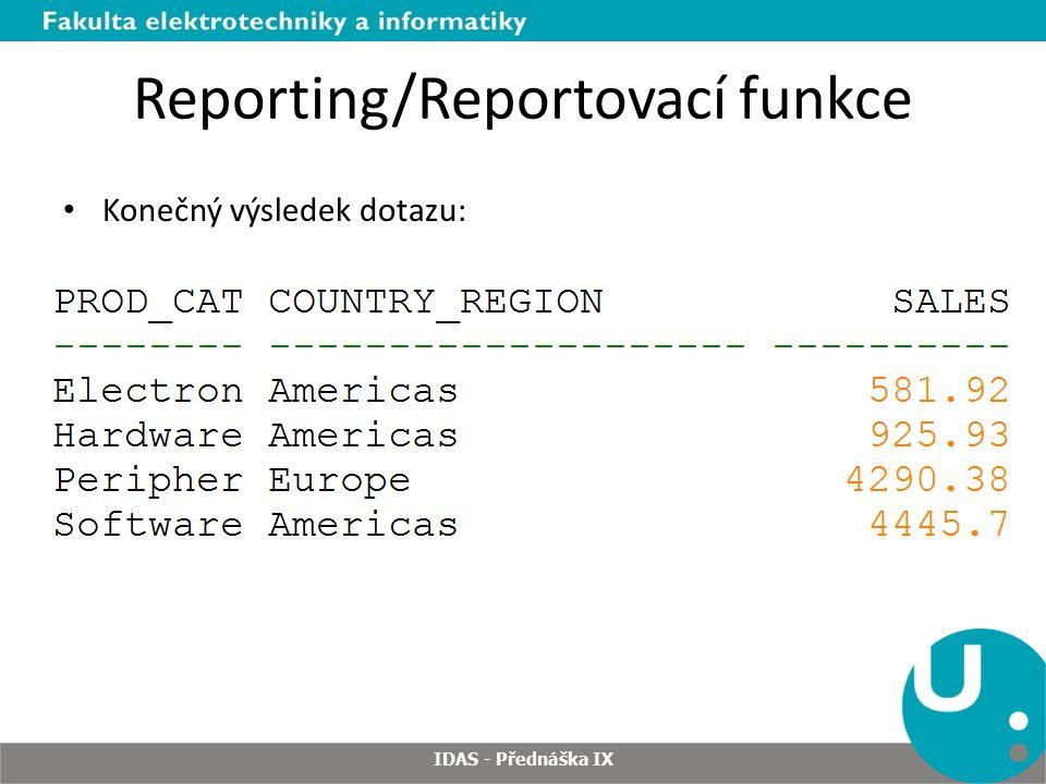 Reporting/Reportovací funkce Konečný výsledek dotazu: IDAS - Přednáška IX