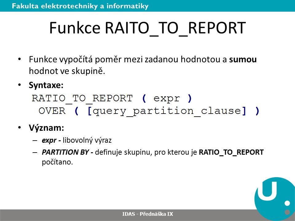 Funkce RAITO_TO_REPORT Funkce vypočítá poměr mezi zadanou hodnotou a sumou hodnot ve skupině.