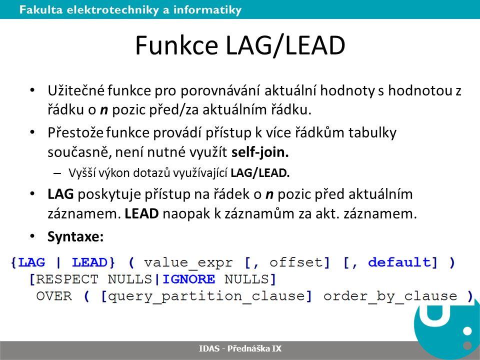 Funkce LAG/LEAD Užitečné funkce pro porovnávání aktuální hodnoty s hodnotou z řádku o n pozic před/za aktuálním řádku.