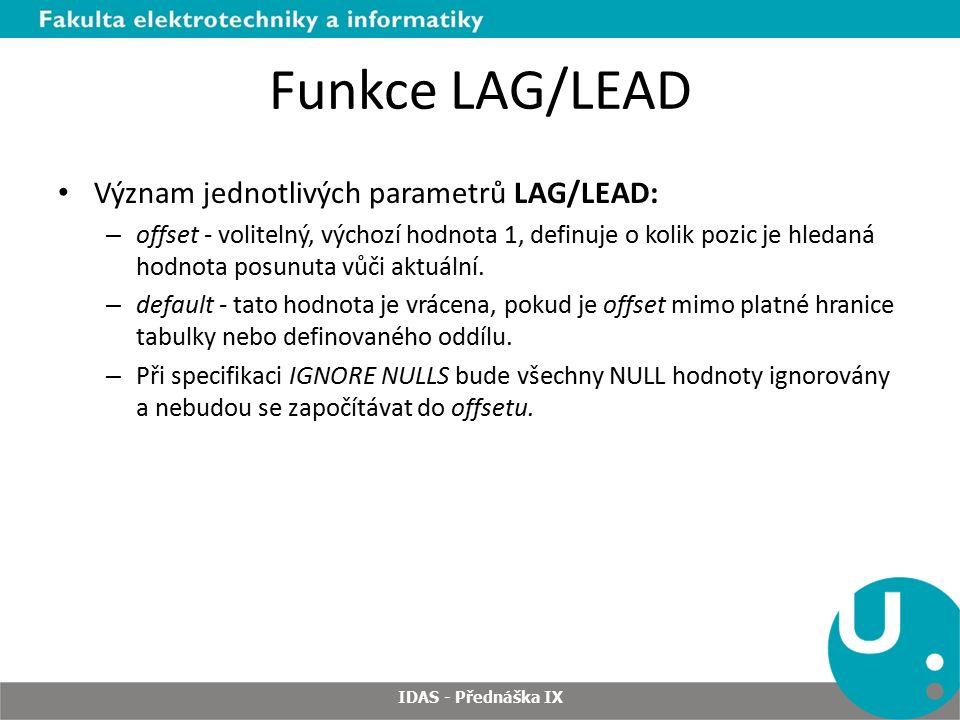Funkce LAG/LEAD Význam jednotlivých parametrů LAG/LEAD: – offset - volitelný, výchozí hodnota 1, definuje o kolik pozic je hledaná hodnota posunuta vůči aktuální.