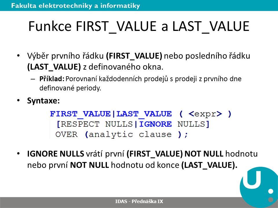Funkce FIRST_VALUE a LAST_VALUE Výběr prvního řádku (FIRST_VALUE) nebo posledního řádku (LAST_VALUE) z definovaného okna.