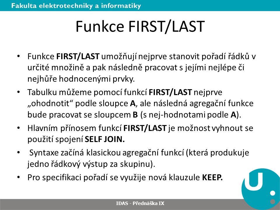 Funkce FIRST/LAST Funkce FIRST/LAST umožňují nejprve stanovit pořadí řádků v určité množině a pak následně pracovat s jejími nejlépe či nejhůře hodnocenými prvky.