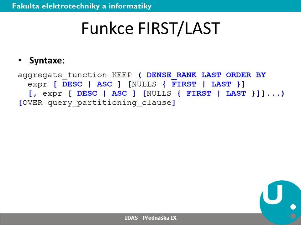 Funkce FIRST/LAST Syntaxe: IDAS - Přednáška IX