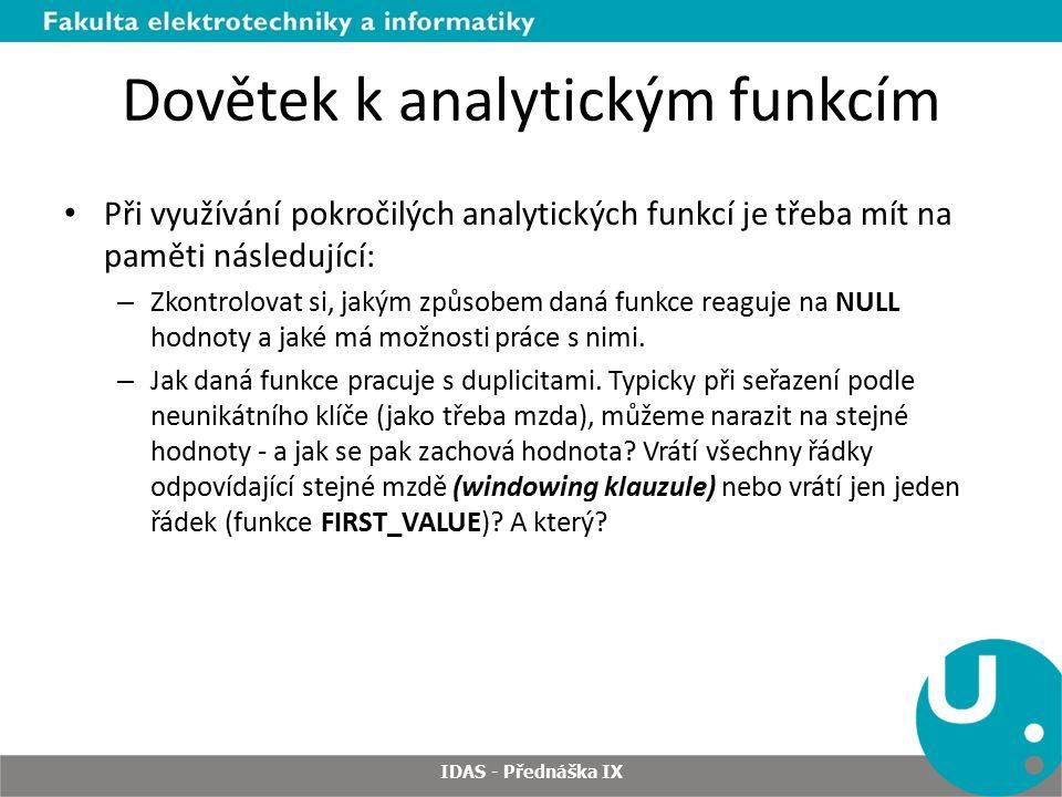 Dovětek k analytickým funkcím Při využívání pokročilých analytických funkcí je třeba mít na paměti následující: – Zkontrolovat si, jakým způsobem daná funkce reaguje na NULL hodnoty a jaké má možnosti práce s nimi.