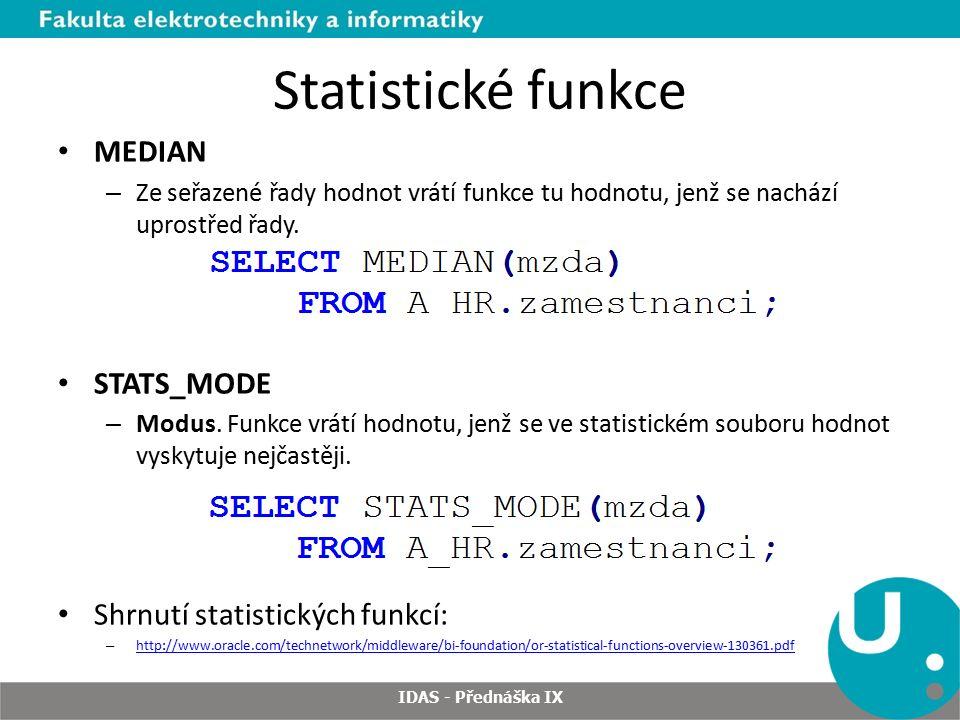 Statistické funkce MEDIAN – Ze seřazené řady hodnot vrátí funkce tu hodnotu, jenž se nachází uprostřed řady.
