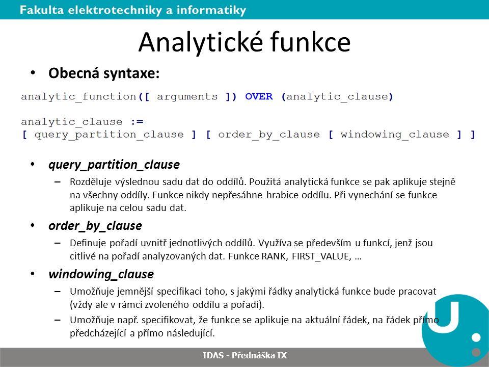 Analytické funkce Obecná syntaxe: query_partition_clause – Rozděluje výslednou sadu dat do oddílů.