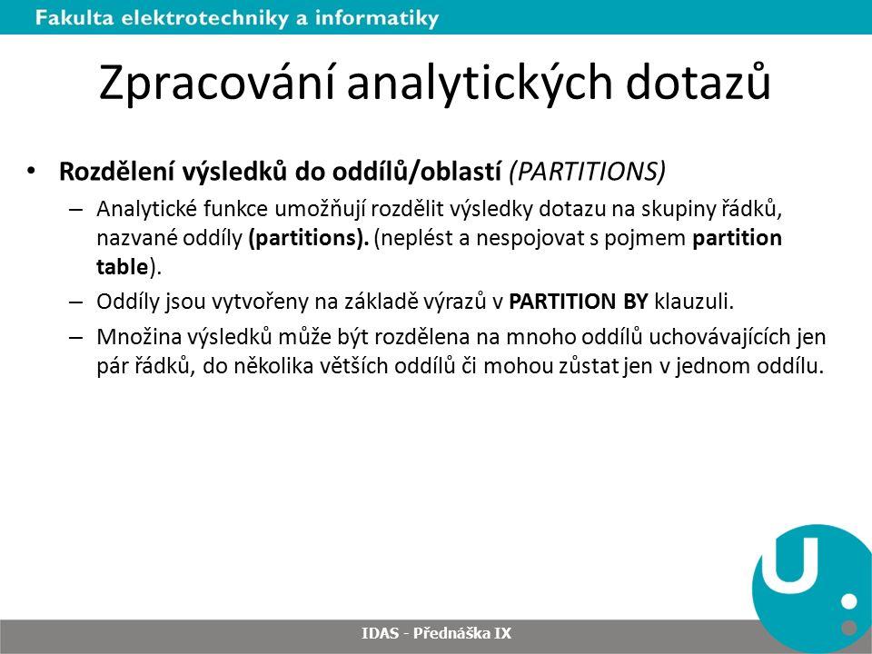 Zpracování analytických dotazů Rozdělení výsledků do oddílů/oblastí (PARTITIONS) – Analytické funkce umožňují rozdělit výsledky dotazu na skupiny řádků, nazvané oddíly (partitions).