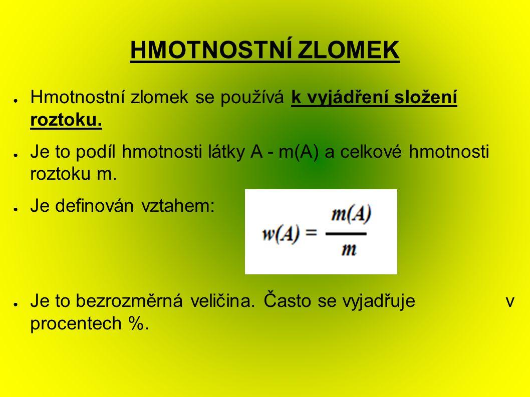 HMOTNOSTNÍ ZLOMEK ● Hmotnostní zlomek se používá k vyjádření složení roztoku.