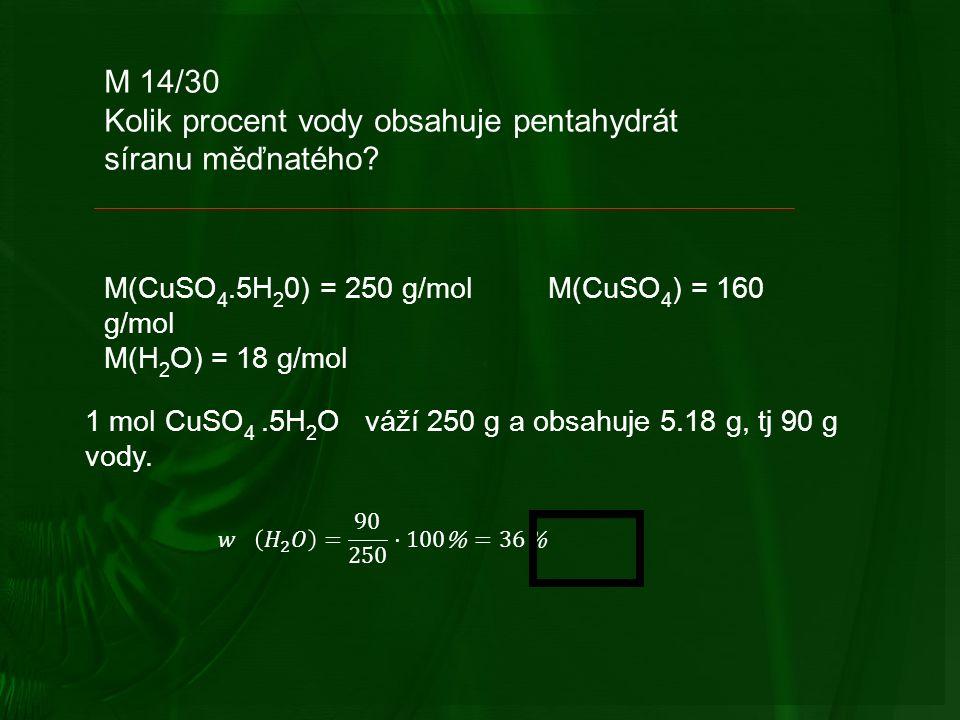 M 14/30 Kolik procent vody obsahuje pentahydrát síranu měďnatého.