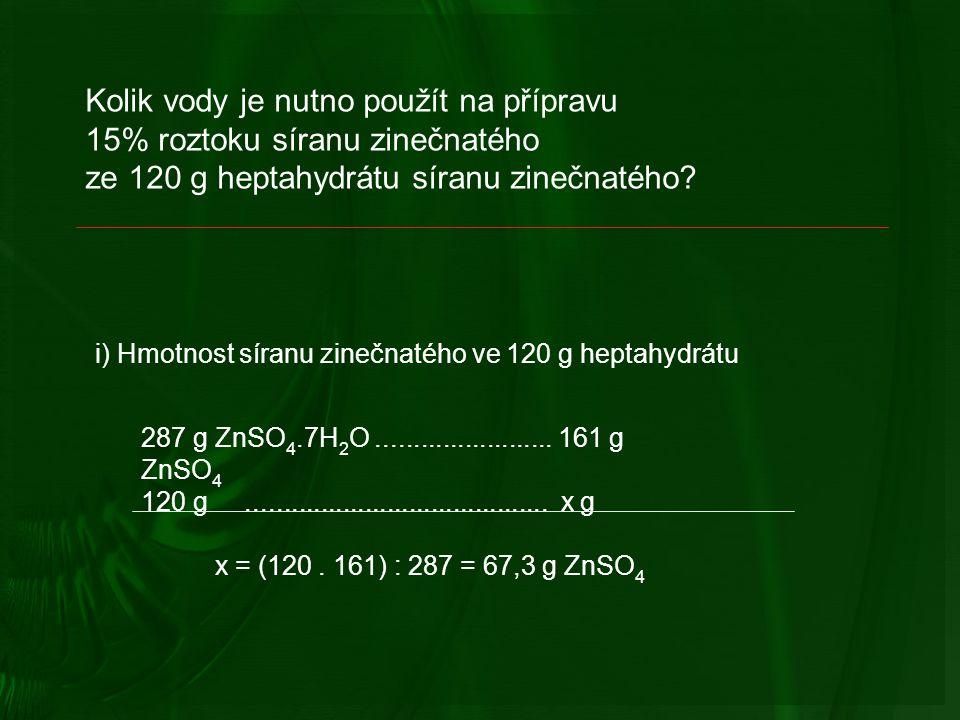 Kolik vody je nutno použít na přípravu 15% roztoku síranu zinečnatého ze 120 g heptahydrátu síranu zinečnatého.