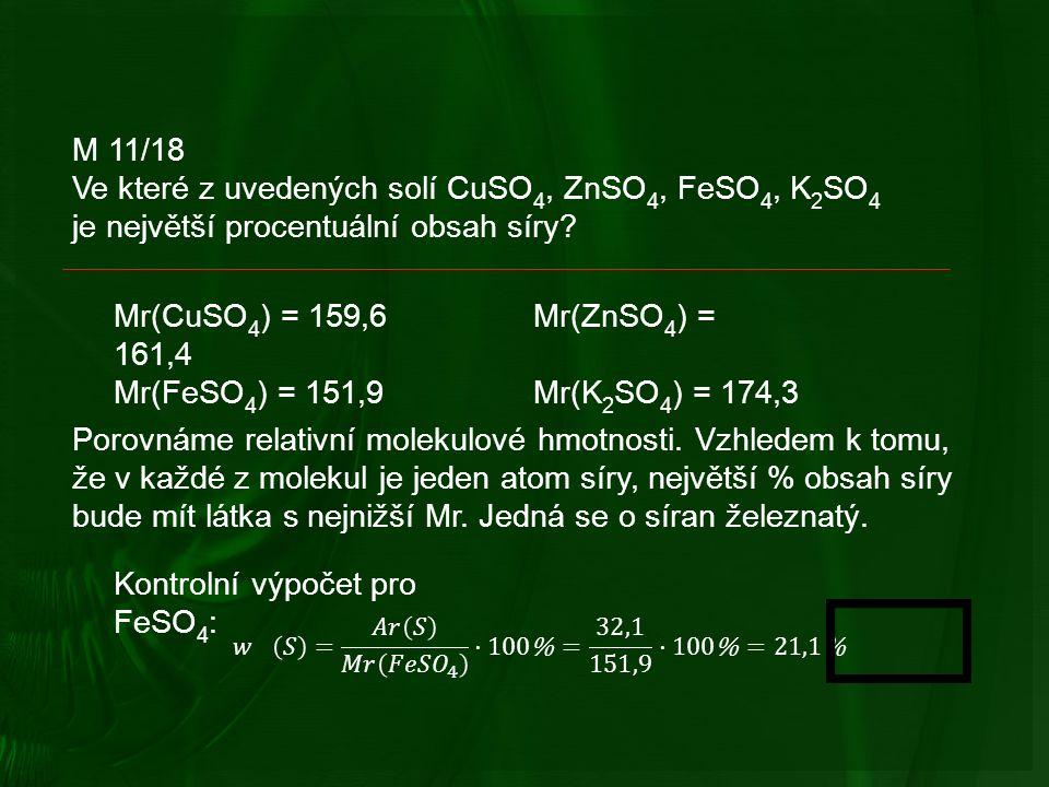 M 11/18 Ve které z uvedených solí CuSO 4, ZnSO 4, FeSO 4, K 2 SO 4 je největší procentuální obsah síry.