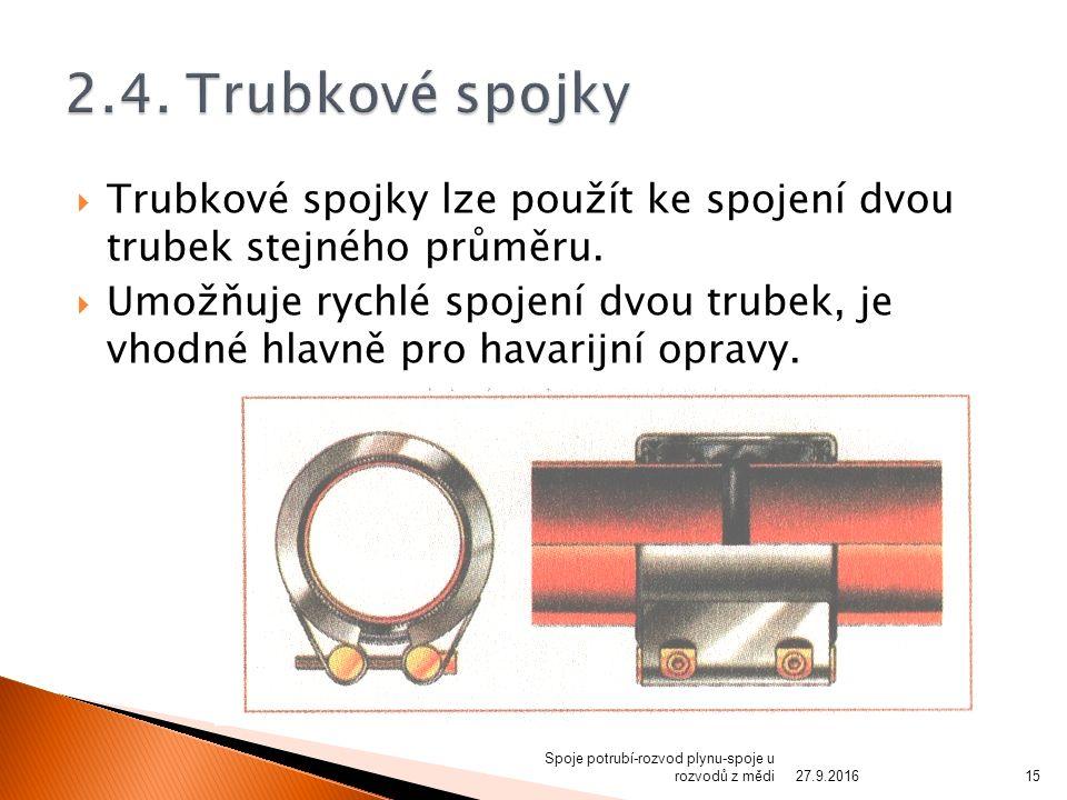  Trubkové spojky lze použít ke spojení dvou trubek stejného průměru.