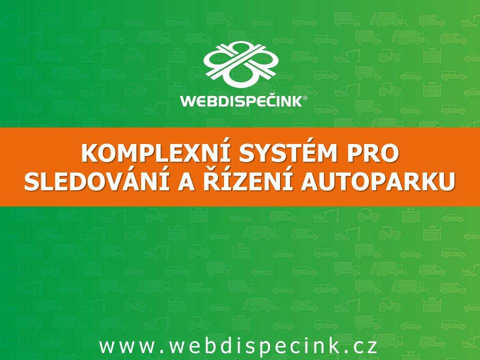 www.webdispecink.cz KOMPLEXNÍ SYSTÉM PRO SLEDOVÁNÍ A ŘÍZENÍ AUTOPARKU