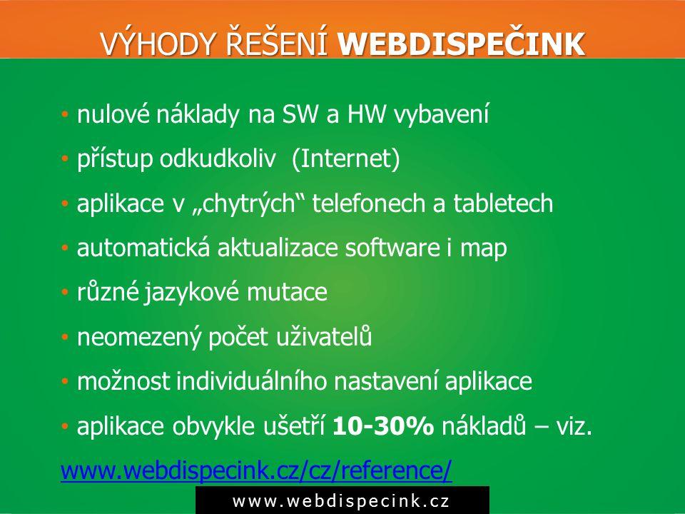 """VÝHODY ŘEŠENÍ WEBDISPEČINK www.webdispecink.cz nulové náklady na SW a HW vybavení přístup odkudkoliv (Internet) aplikace v """"chytrých"""" telefonech a tab"""