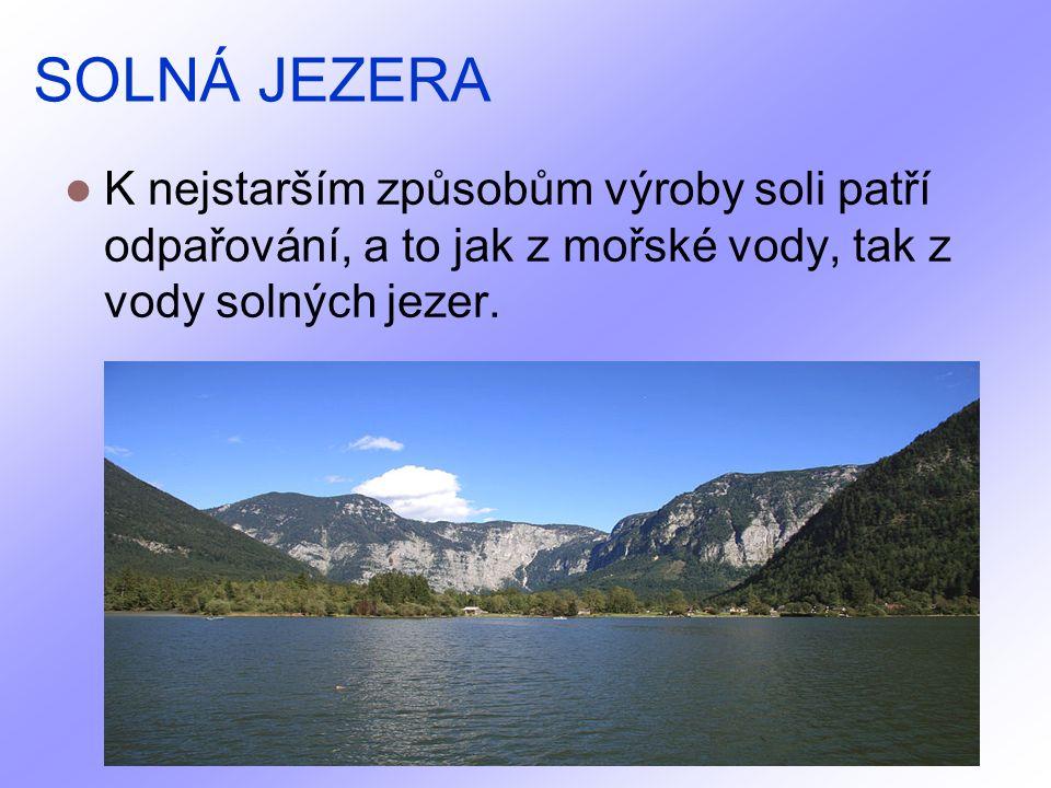 SOLNÁ JEZERA K nejstarším způsobům výroby soli patří odpařování, a to jak z mořské vody, tak z vody solných jezer.