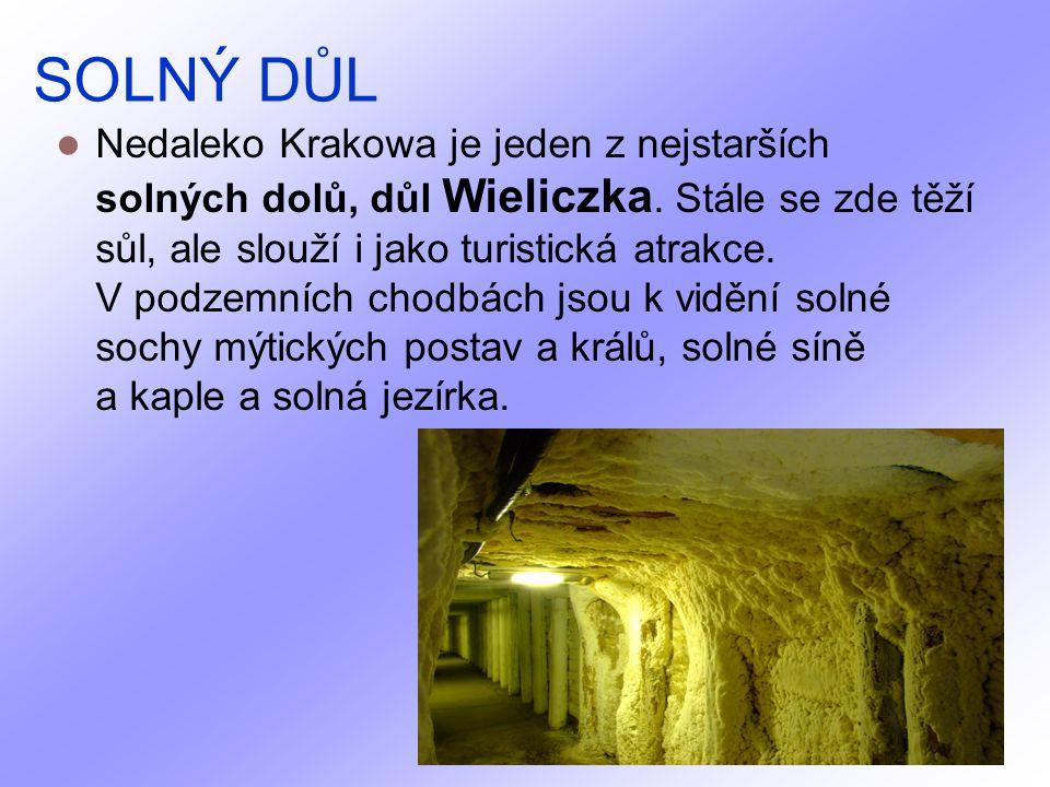 SOLNÝ DŮL Nedaleko Krakowa je jeden z nejstarších solných dolů, důl Wieliczka.