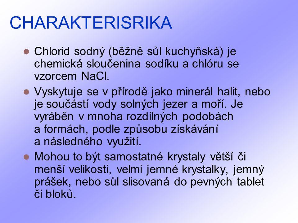 CHARAKTERISRIKA Chlorid sodný (běžně sůl kuchyňská) je chemická sloučenina sodíku a chlóru se vzorcem NaCl.