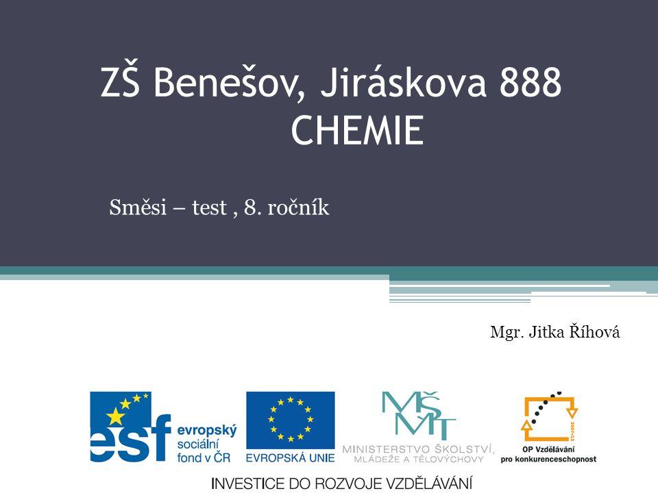 ZŠ Benešov, Jiráskova 888 CHEMIE Směsi – test, 8. ročník Mgr. Jitka Říhová