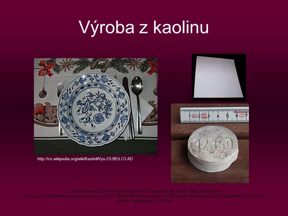 Výroba z kaolinu http://cs.wikipedia.org/wiki/Kaolin#Vyu.C5.BEit.C3.AD Autorem materiálu a všech jeho částí, není-li uvedeno jinak, je Mgr. Dagmar Kai