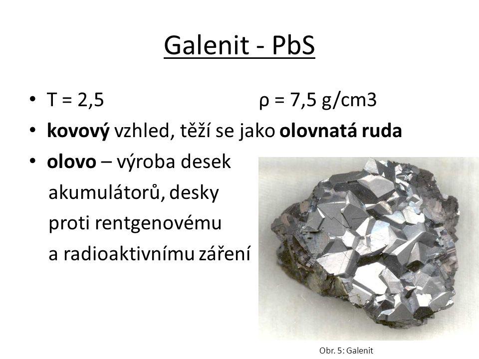 Galenit - PbS T = 2,5 ρ = 7,5 g/cm3 kovový vzhled, těží se jako olovnatá ruda olovo – výroba desek akumulátorů, desky proti rentgenovému a radioaktivnímu záření Obr.