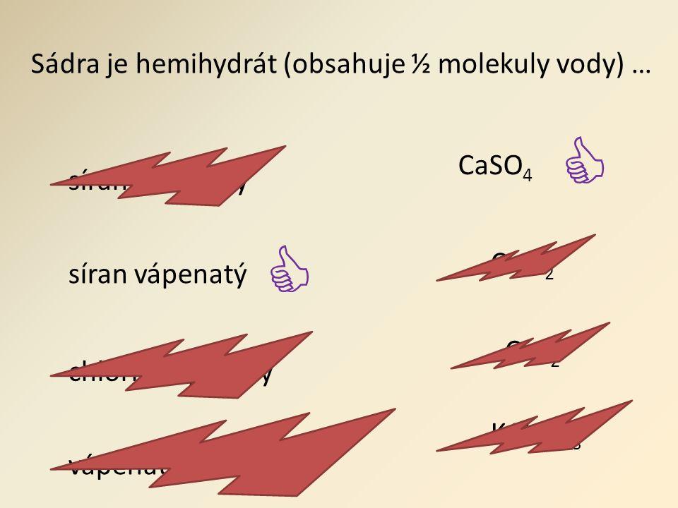Sádra je hemihydrát (obsahuje ½ molekuly vody) … síran železnatý síran vápenatý  CaSO 4  chlorid vápenatý vápenatan chlorečný CaCl 2 CaF 2 KAlSiO 8