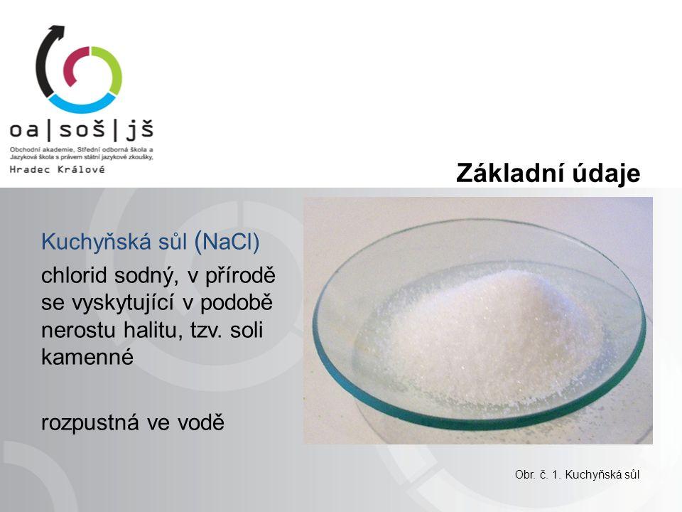 Základní údaje Kuchyňská sůl ( NaCl) chlorid sodný, v přírodě se vyskytující v podobě nerostu halitu, tzv.